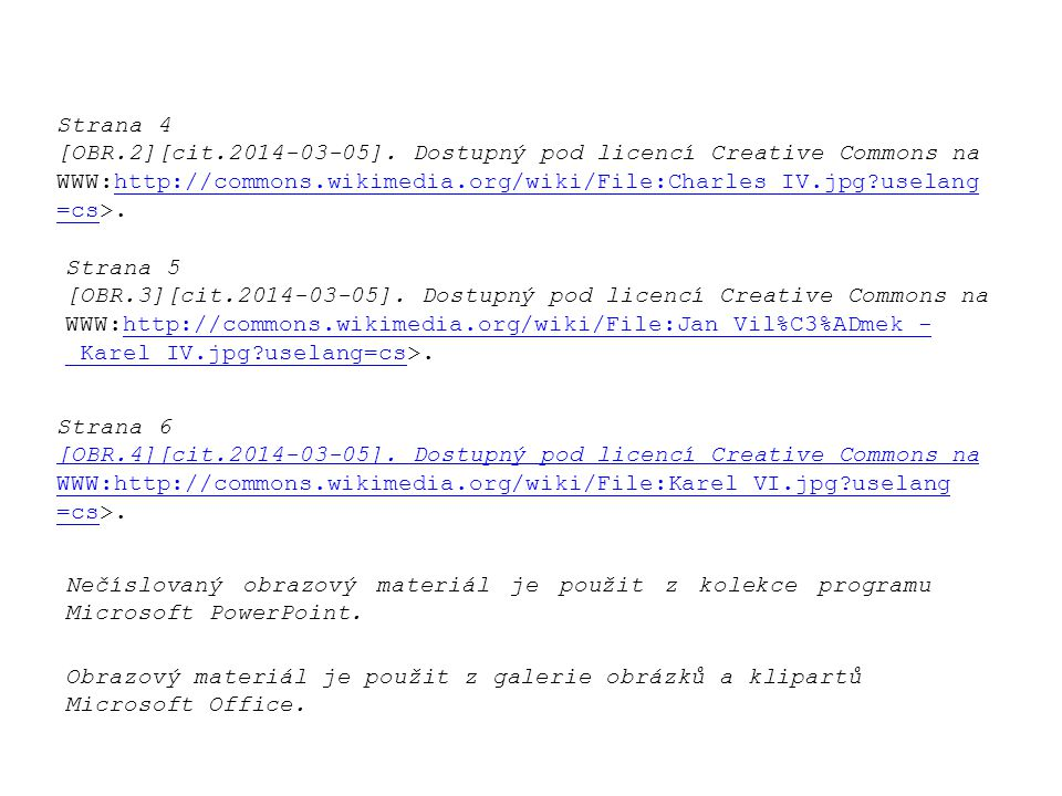 Strana 4 [OBR.2][cit.2014-03-05]. Dostupný pod licencí Creative Commons na WWW:http://commons.wikimedia.org/wiki/File:Charles_IV.jpg uselang=cs>.